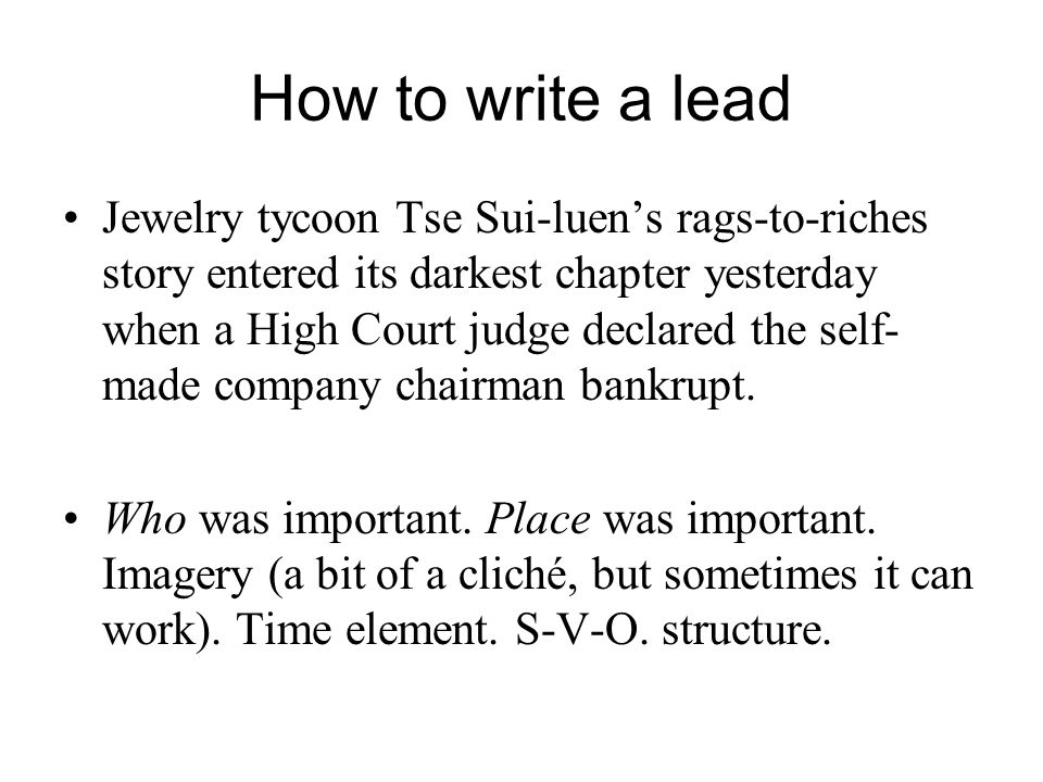 How to write a lead Jewelry tycoon Tse Sui-luen's rags-to-riches story entered its darkest chapter yesterday when a High Court judge declared the self- made company chairman bankrupt.