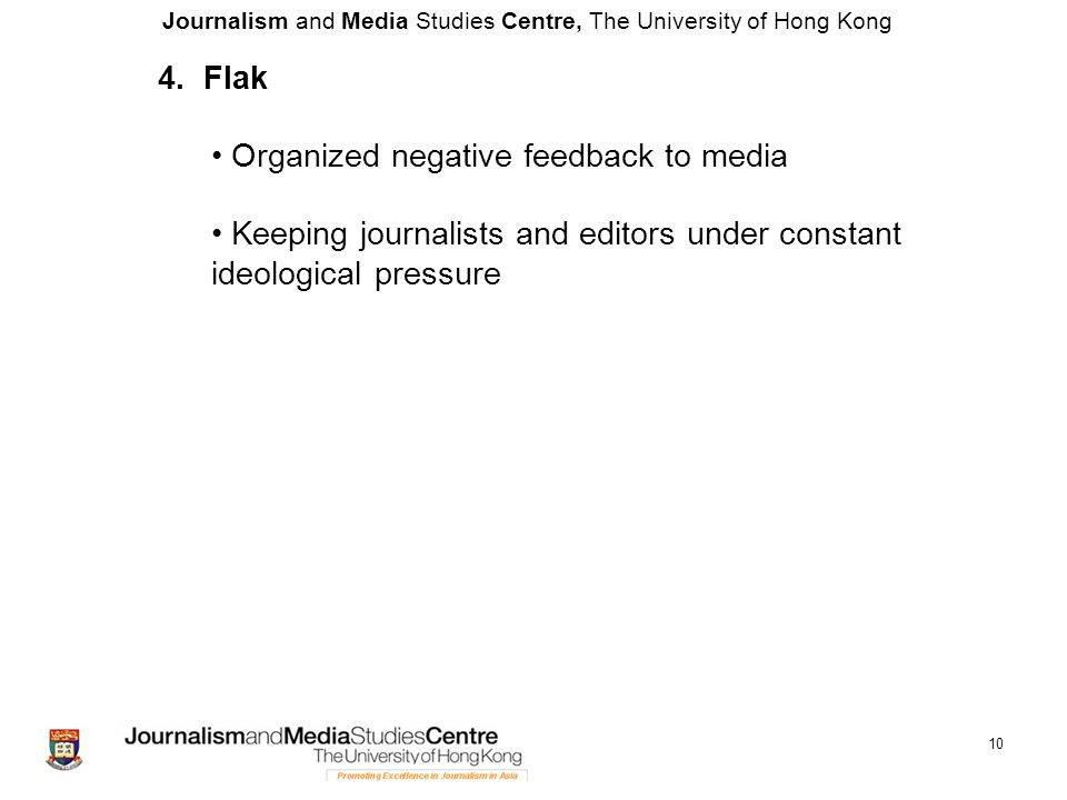 Journalism and Media Studies Centre, The University of Hong Kong 10 4. Flak Organized negative feedback to media Keeping journalists and editors under