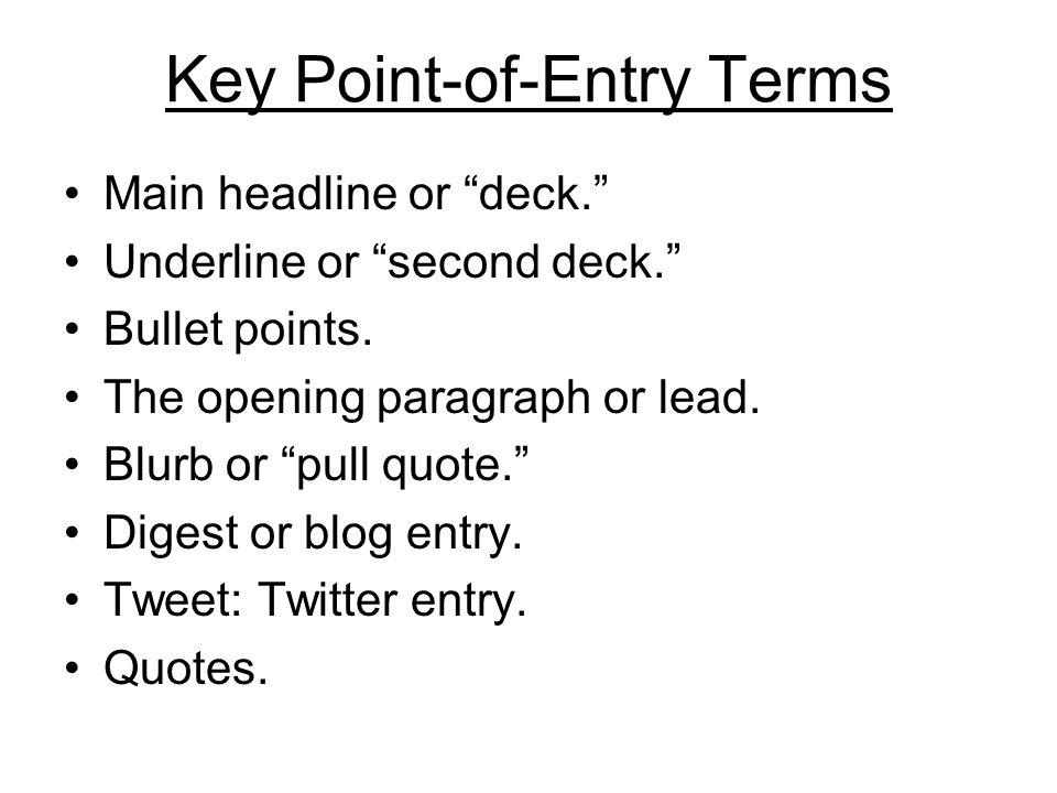 Key Point-of-Entry Terms Main headline or deck. Underline or second deck. Bullet points.