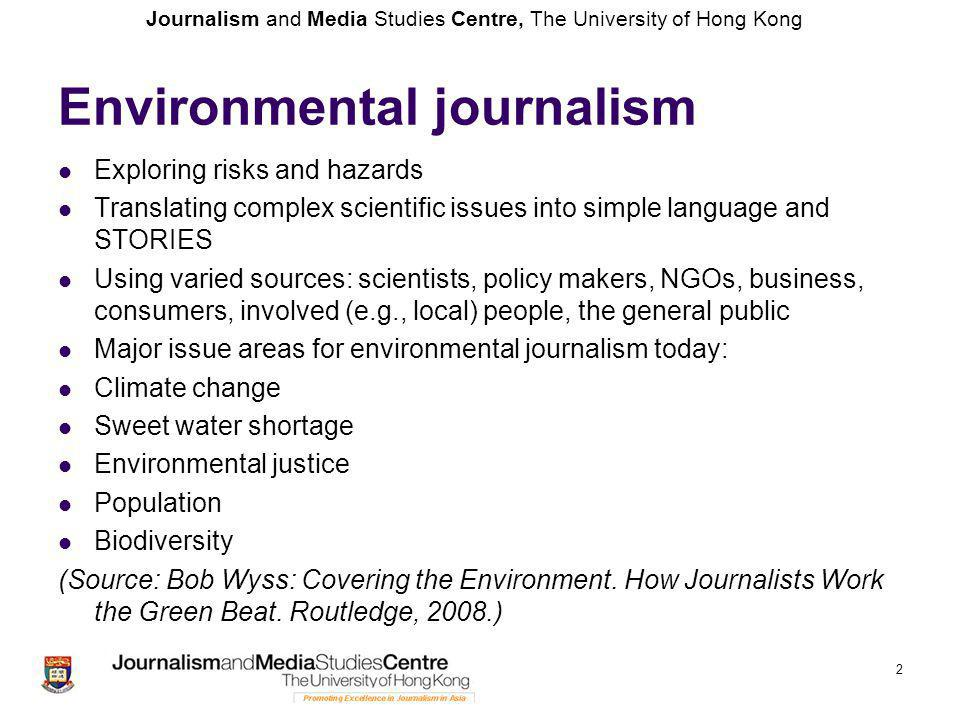 Journalism and Media Studies Centre, The University of Hong Kong Environmental journalism Exploring risks and hazards Translating complex scientific i