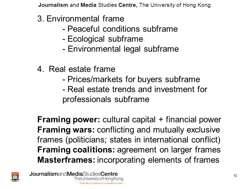 Journalism and Media Studies Centre, The University of Hong Kong 10 3. Environmental frame - Peaceful conditions subframe - Ecological subframe - Envi