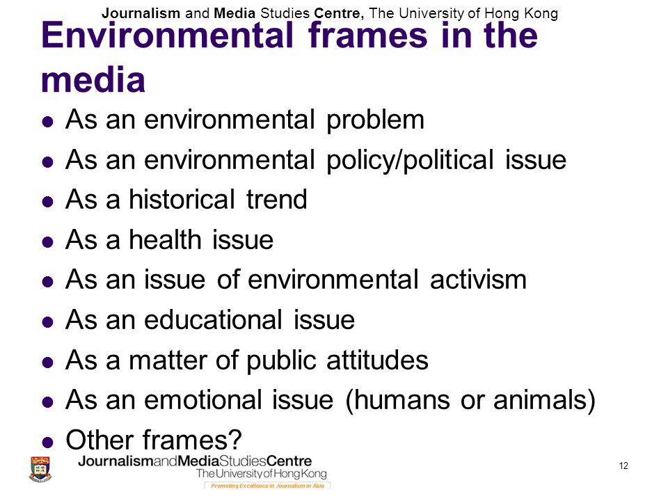 Journalism and Media Studies Centre, The University of Hong Kong Environmental frames in the media As an environmental problem As an environmental pol