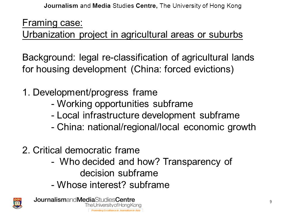 Journalism and Media Studies Centre, The University of Hong Kong 9 Framing case: Urbanization project in agricultural areas or suburbs Background: leg