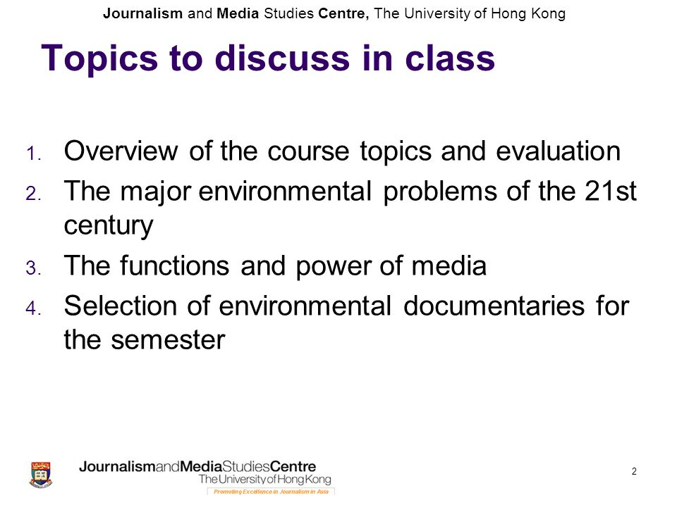 Journalism and Media Studies Centre, The University of Hong Kong 2 Topics to discuss in class 1.