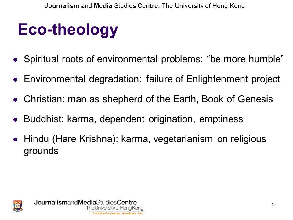 "Journalism and Media Studies Centre, The University of Hong Kong Eco-theology Spiritual roots of environmental problems: ""be more humble"" Environmenta"