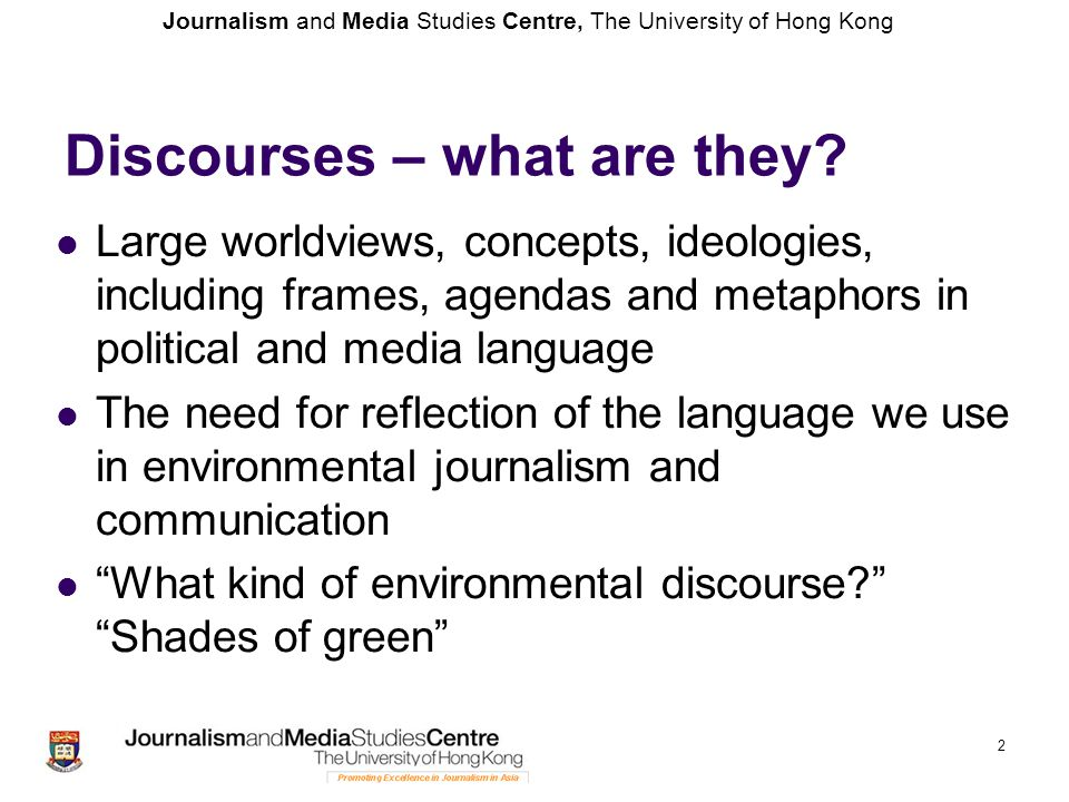 Journalism and Media Studies Centre, The University of Hong Kong 2 Discourses – what are they.