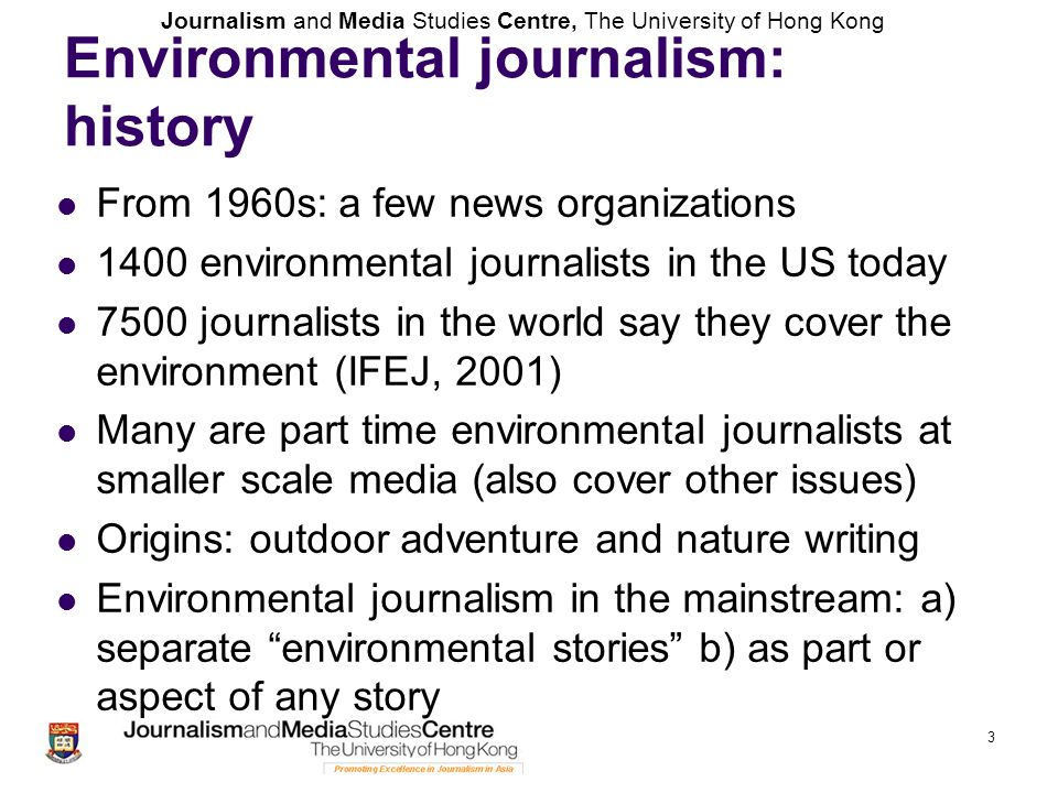 Journalism and Media Studies Centre, The University of Hong Kong Environmental journalism: history From 1960s: a few news organizations 1400 environme