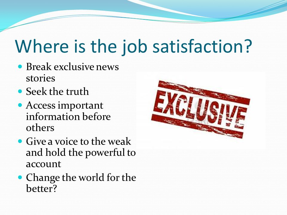 Where is the job satisfaction.