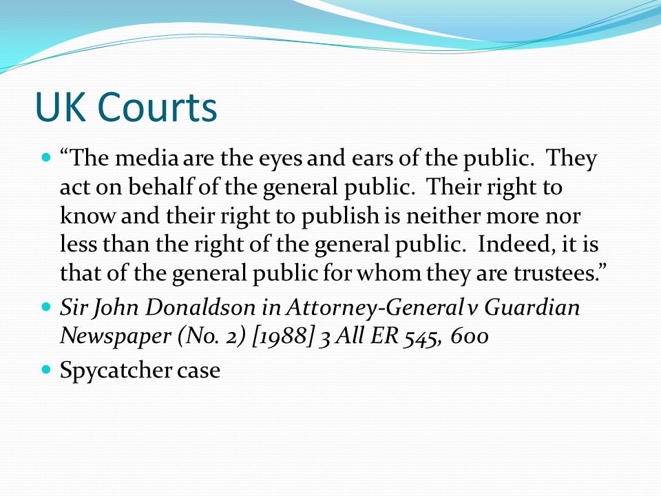 UK Courts The media are the eyes and ears of the public.