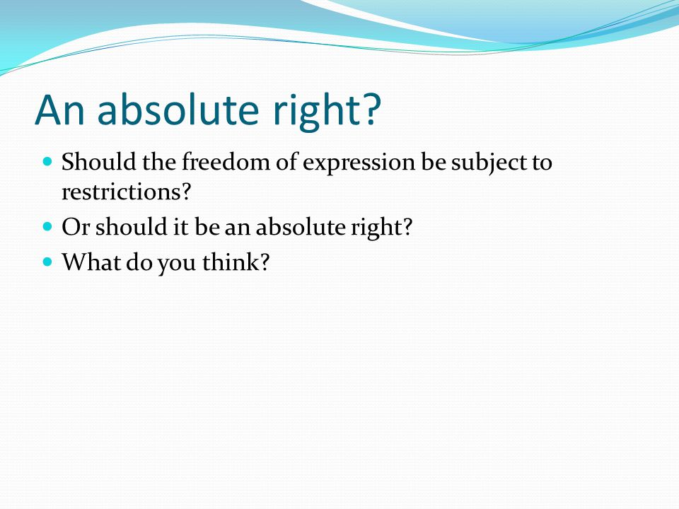 An absolute right. Should the freedom of expression be subject to restrictions.