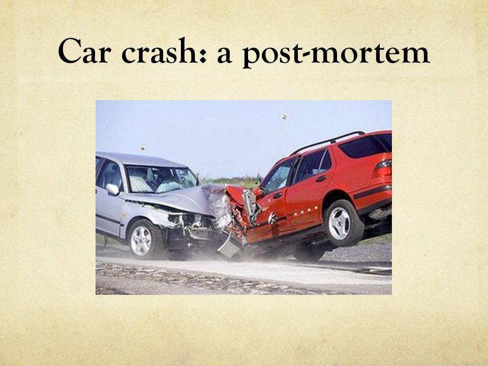 Car crash: a post-mortem