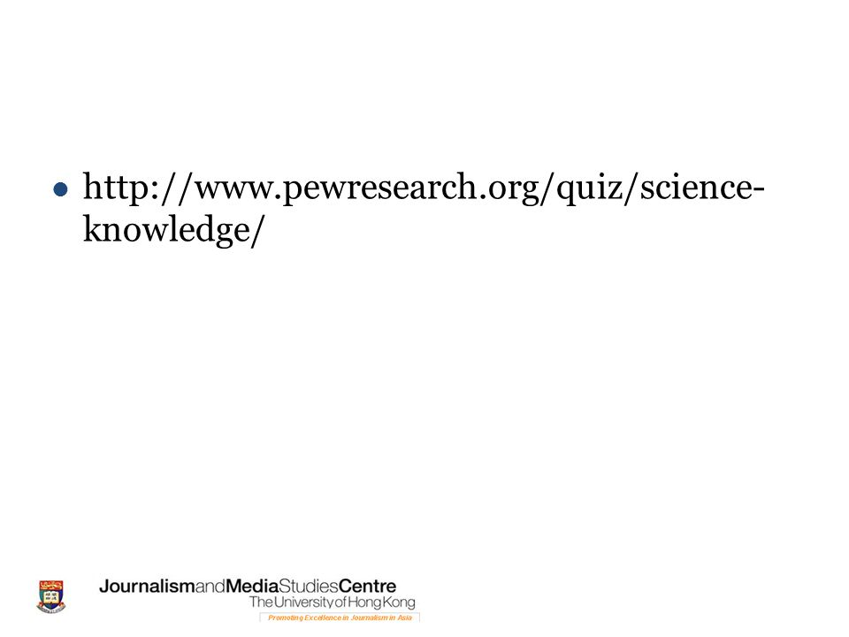 http://www.pewresearch.org/quiz/science- knowledge/
