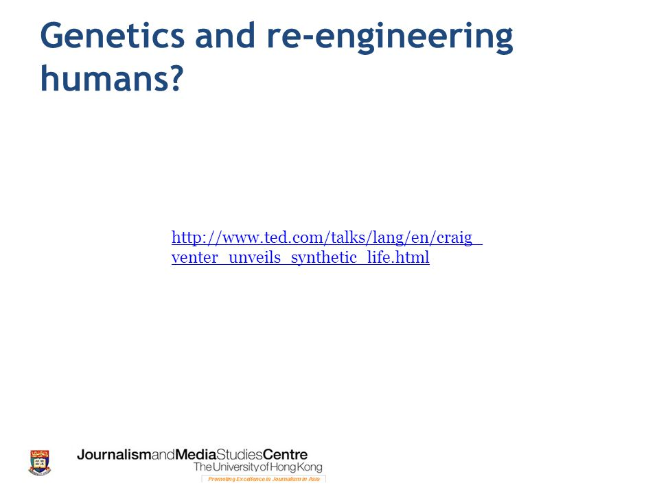 Genetics and re-engineering humans.