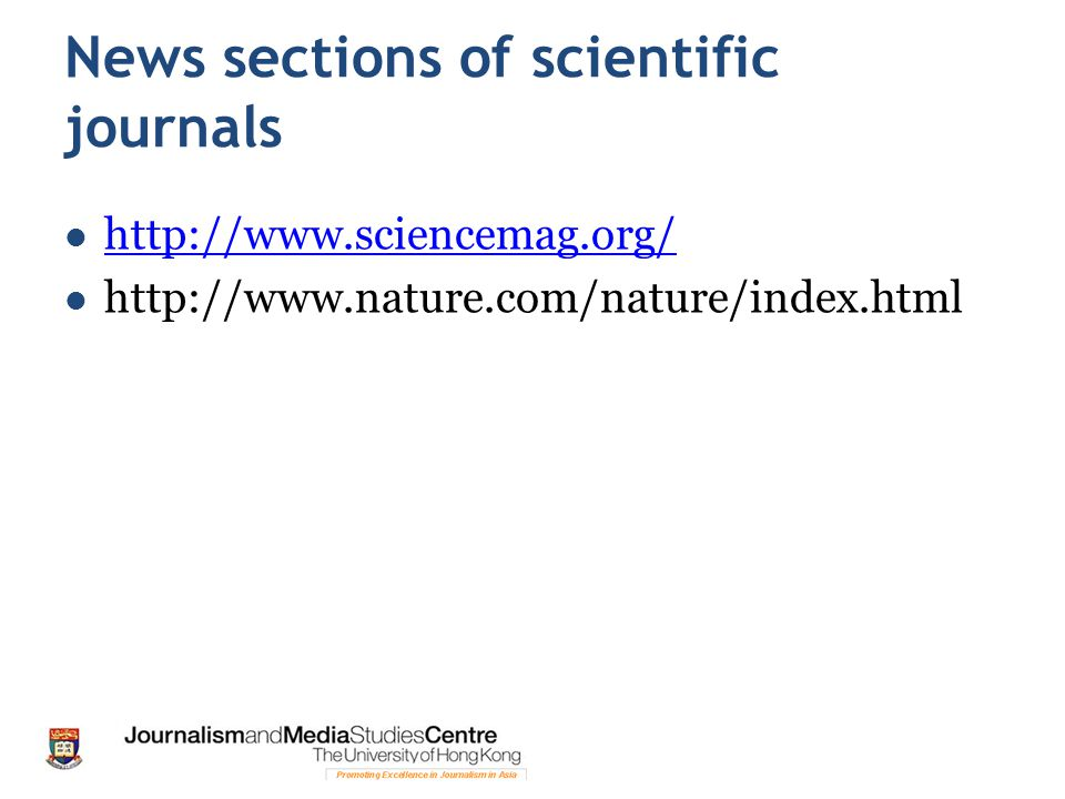 News sections of scientific journals http://www.sciencemag.org/ http://www.nature.com/nature/index.html