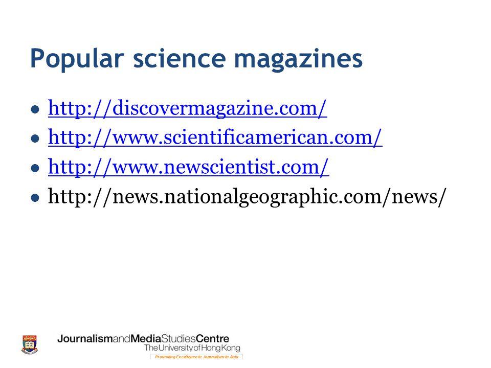 Popular science magazines http://discovermagazine.com/ http://www.scientificamerican.com/ http://www.newscientist.com/ http://news.nationalgeographic.com/news/