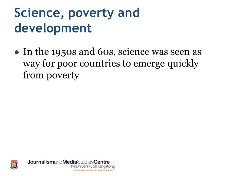 Science, poverty and development In the 1950s and 60s, science was seen as way for poor countries to emerge quickly from poverty