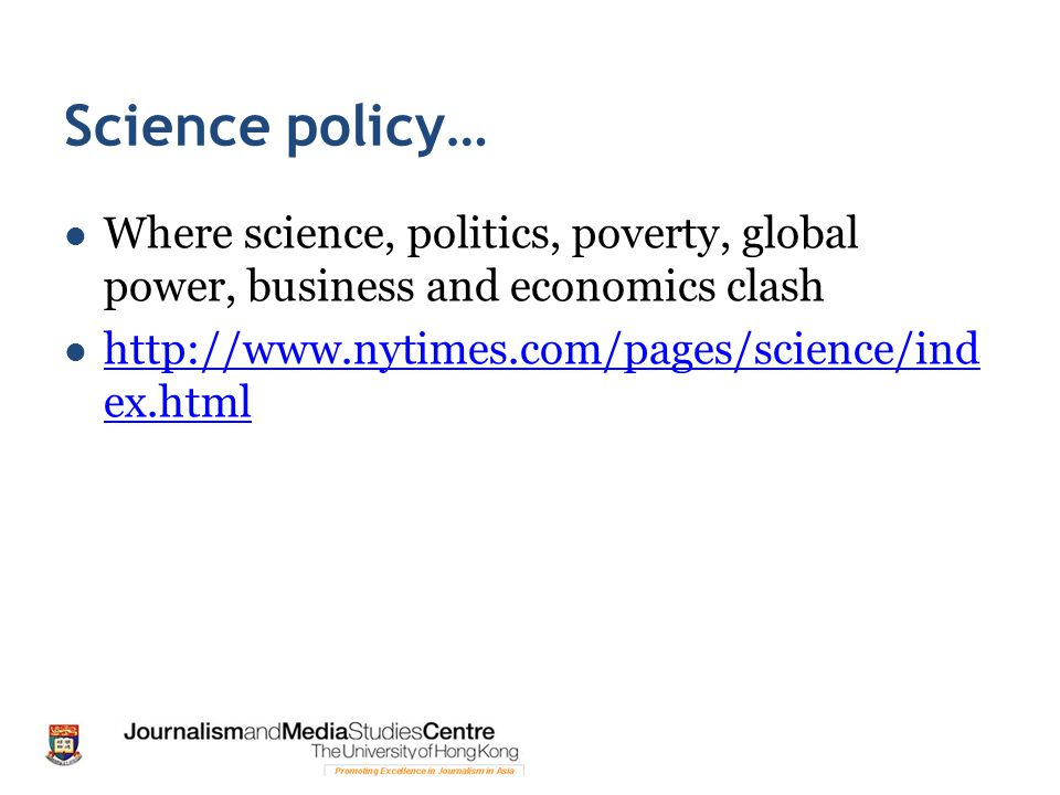Science policy… Where science, politics, poverty, global power, business and economics clash http://www.nytimes.com/pages/science/ind ex.html http://www.nytimes.com/pages/science/ind ex.html