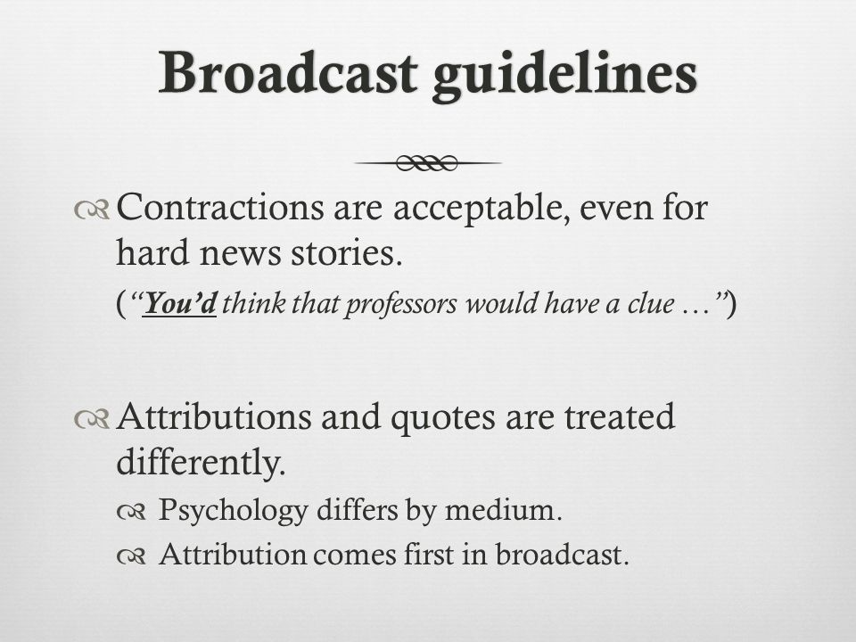 Broadcast guidelinesBroadcast guidelines  Contractions are acceptable, even for hard news stories.