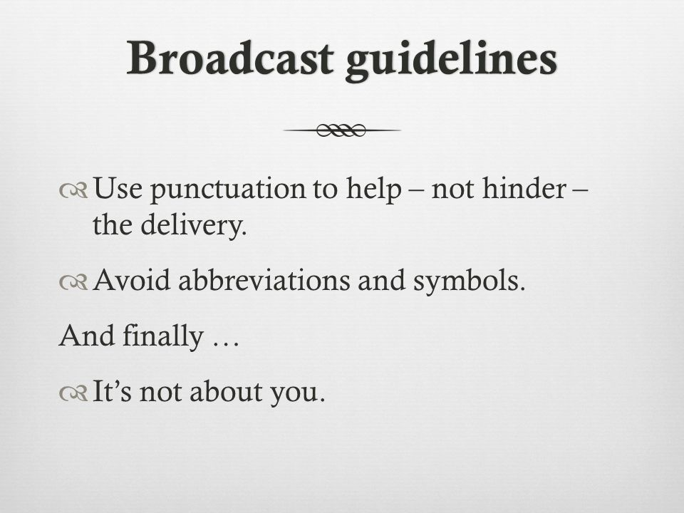 Broadcast guidelinesBroadcast guidelines  Use punctuation to help – not hinder – the delivery.