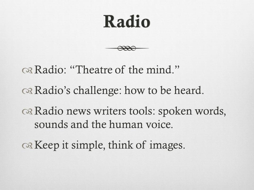 Radio  Radio: Theatre of the mind.  Radio's challenge: how to be heard.