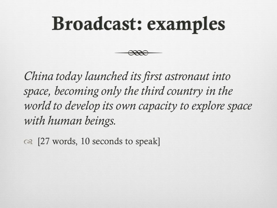 Broadcast: examplesBroadcast: examples China today launched its first astronaut into space, becoming only the third country in the world to develop its own capacity to explore space with human beings.
