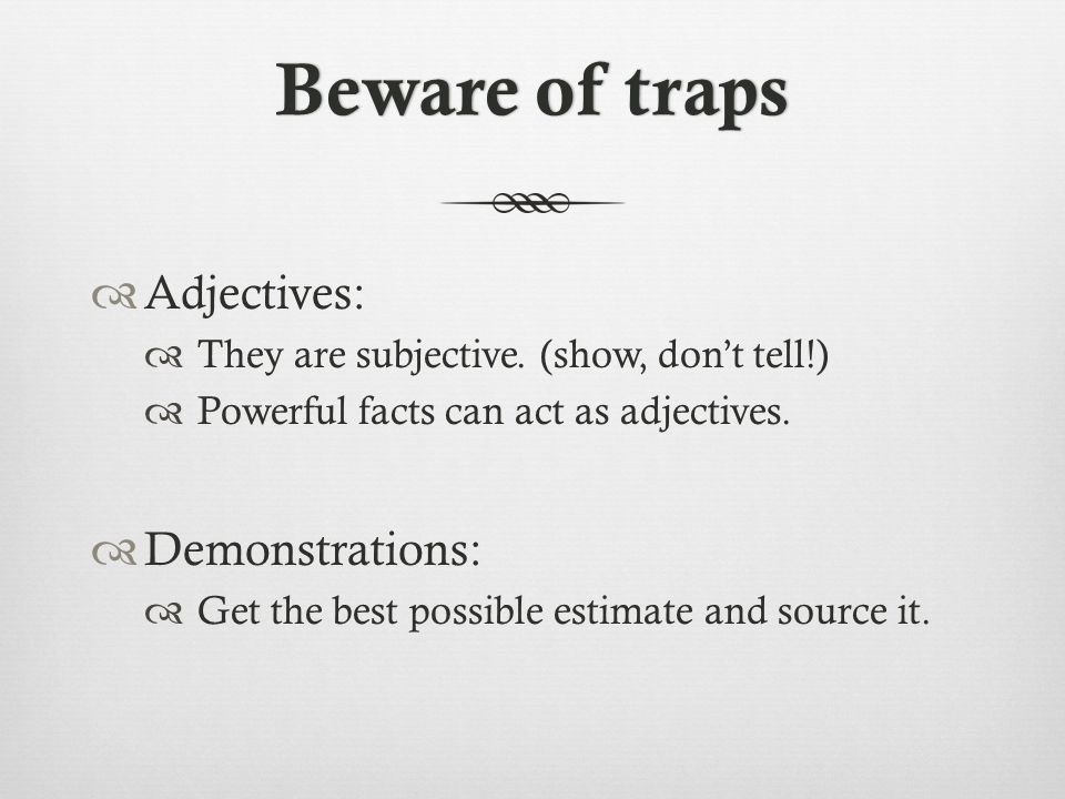 Beware of trapsBeware of traps  Adjectives:  They are subjective.