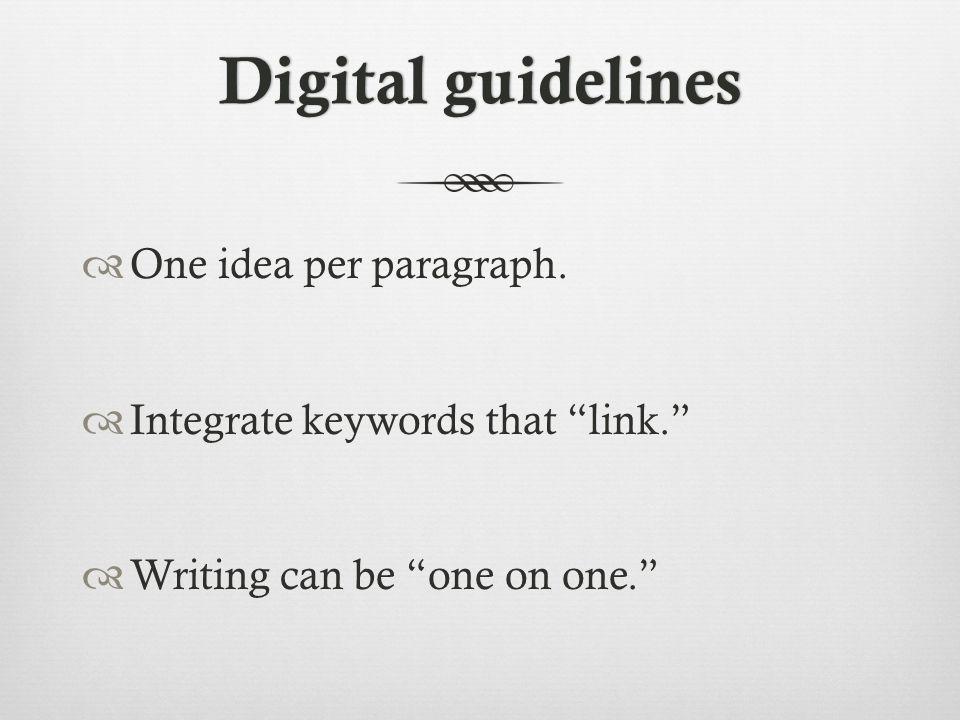 Digital guidelinesDigital guidelines  One idea per paragraph.