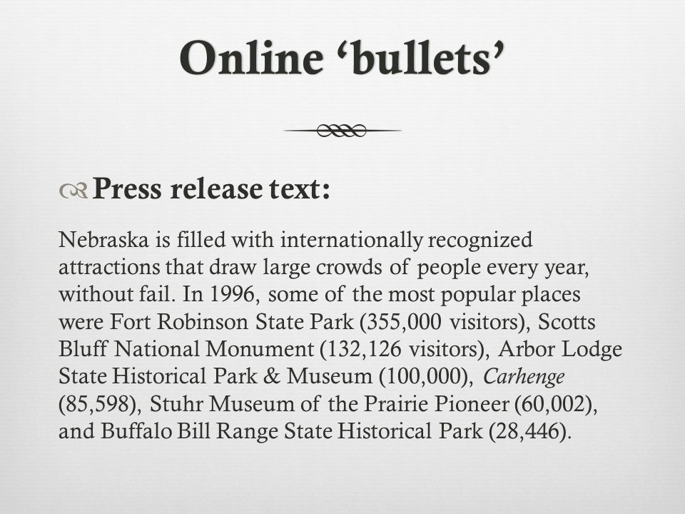 Online 'bullets'Online 'bullets'  Press release text: Nebraska is filled with internationally recognized attractions that draw large crowds of people every year, without fail.