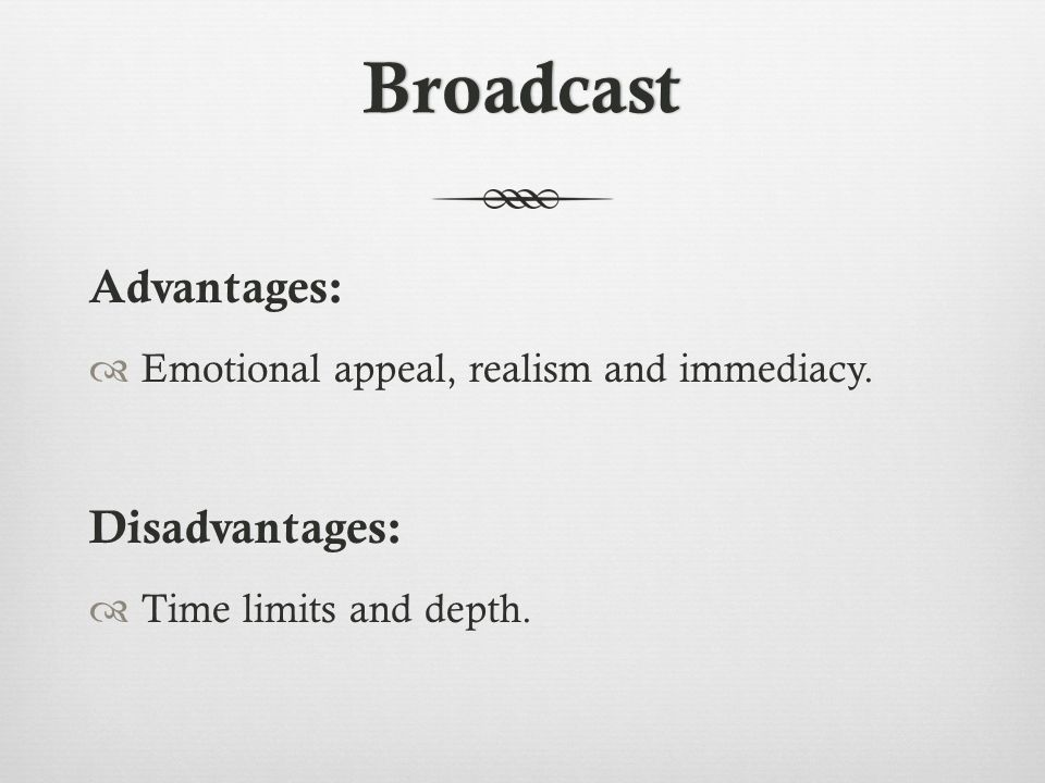 Broadcast Advantages:  Emotional appeal, realism and immediacy.