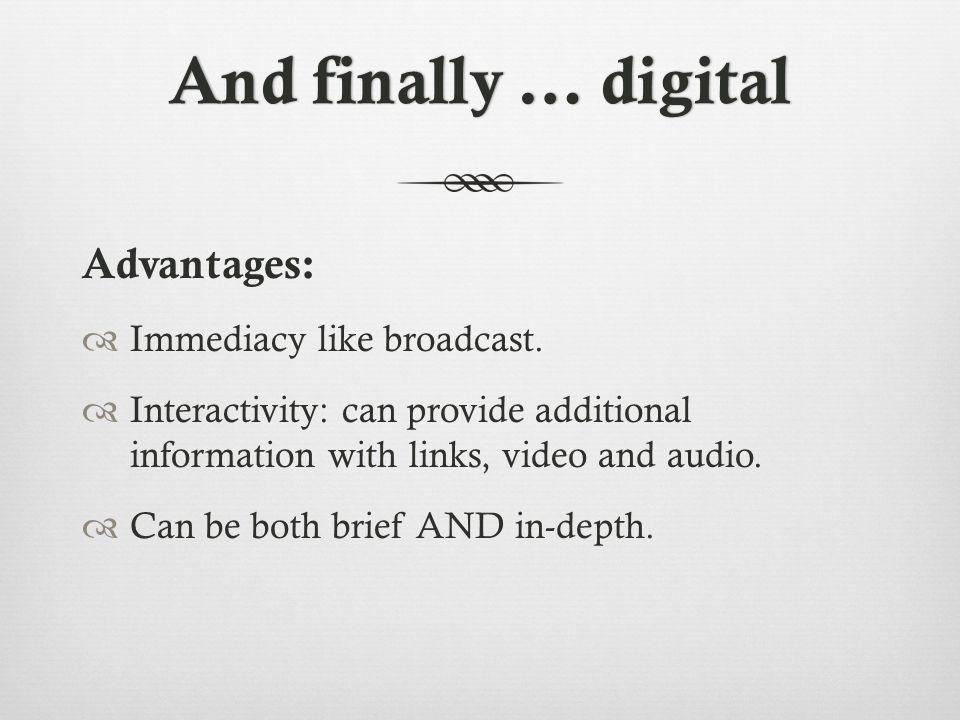 And finally … digitalAnd finally … digital Advantages:  Immediacy like broadcast.