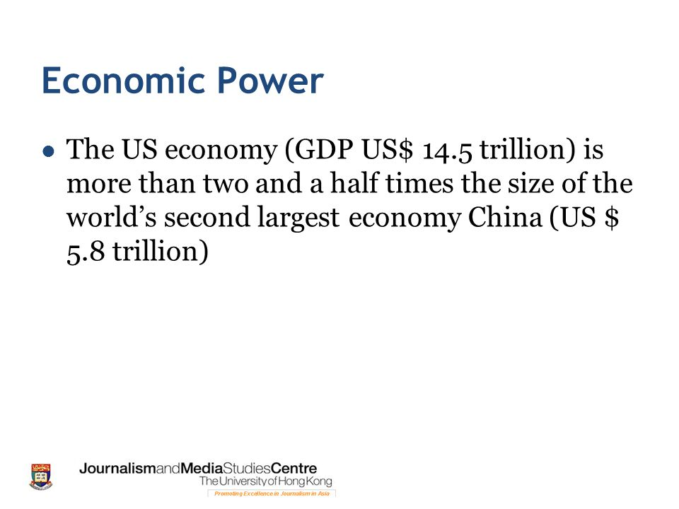 Economic Power The US economy (GDP US$ 14.5 trillion) is more than two and a half times the size of the world's second largest economy China (US $ 5.8 trillion)