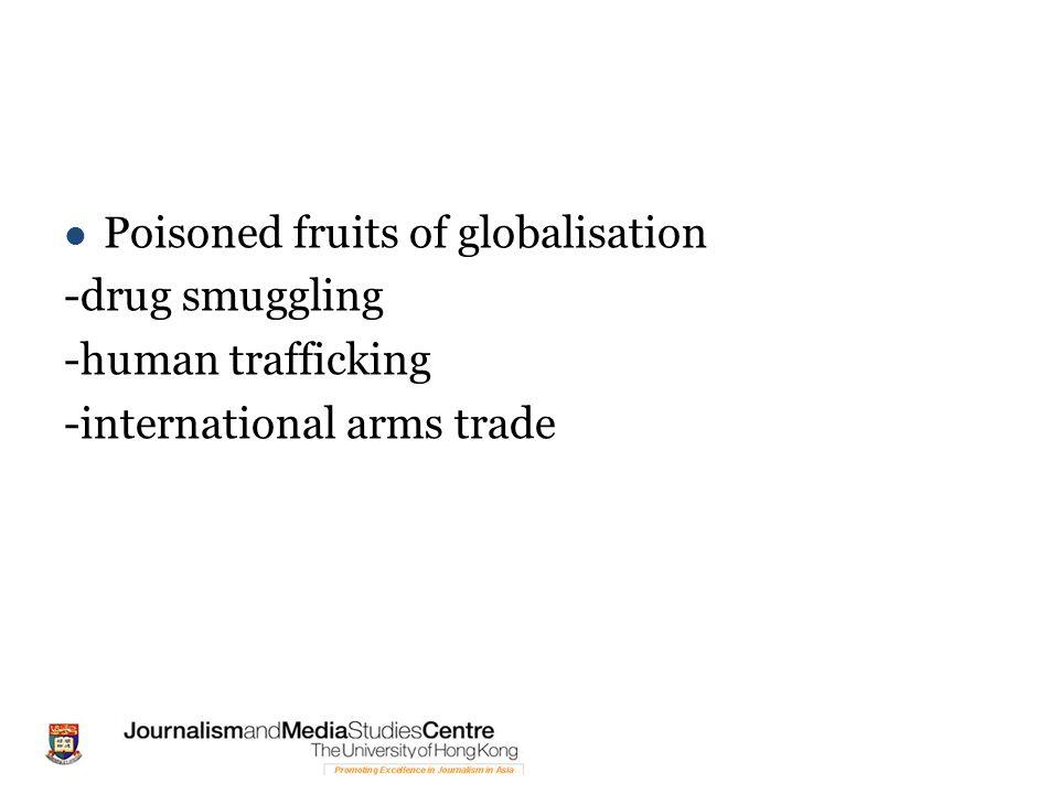Poisoned fruits of globalisation -drug smuggling -human trafficking -international arms trade