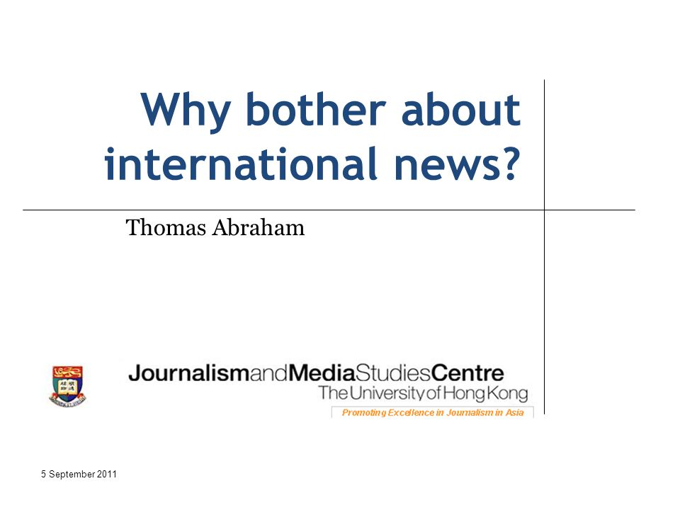 Why bother about international news Thomas Abraham 5 September 2011
