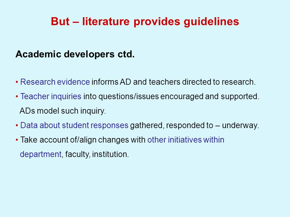 But – literature provides guidelines And, for researchers Action research strategy - appropriate given interacting purposes of change in practice and research on practice; complexities, ambiguity and changeable nature of the situation; participation of practitioners as co-researchers.