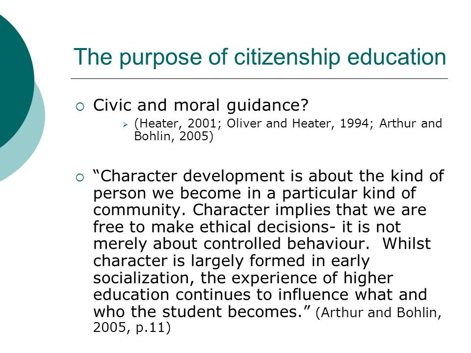 The purpose of citizenship education  Civic and moral guidance.