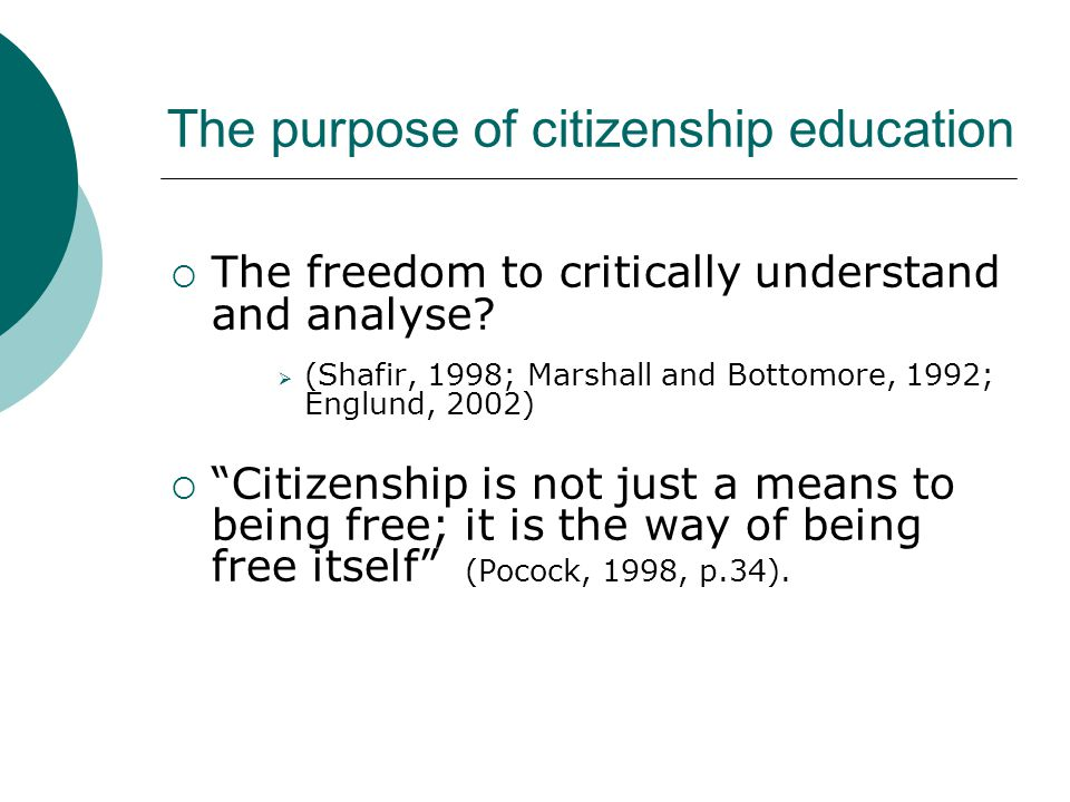 The purpose of citizenship education  The freedom to critically understand and analyse.