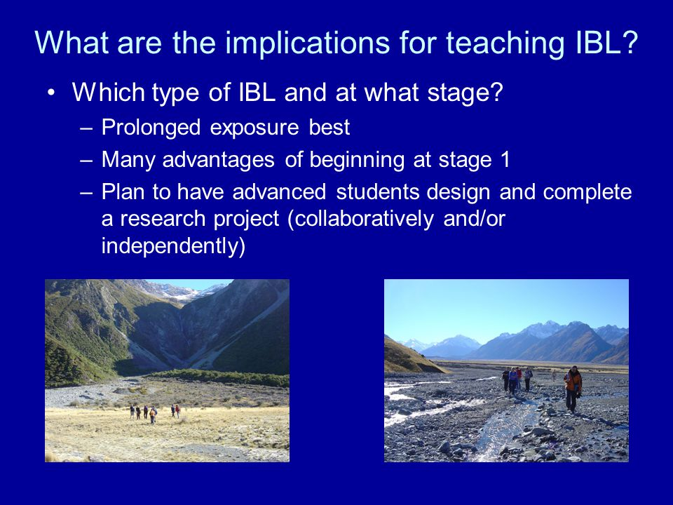 What are the implications for teaching IBL. Which type of IBL and at what stage.