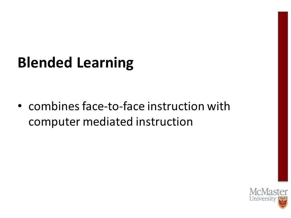 Blended Learning combines face-to-face instruction with computer mediated instruction