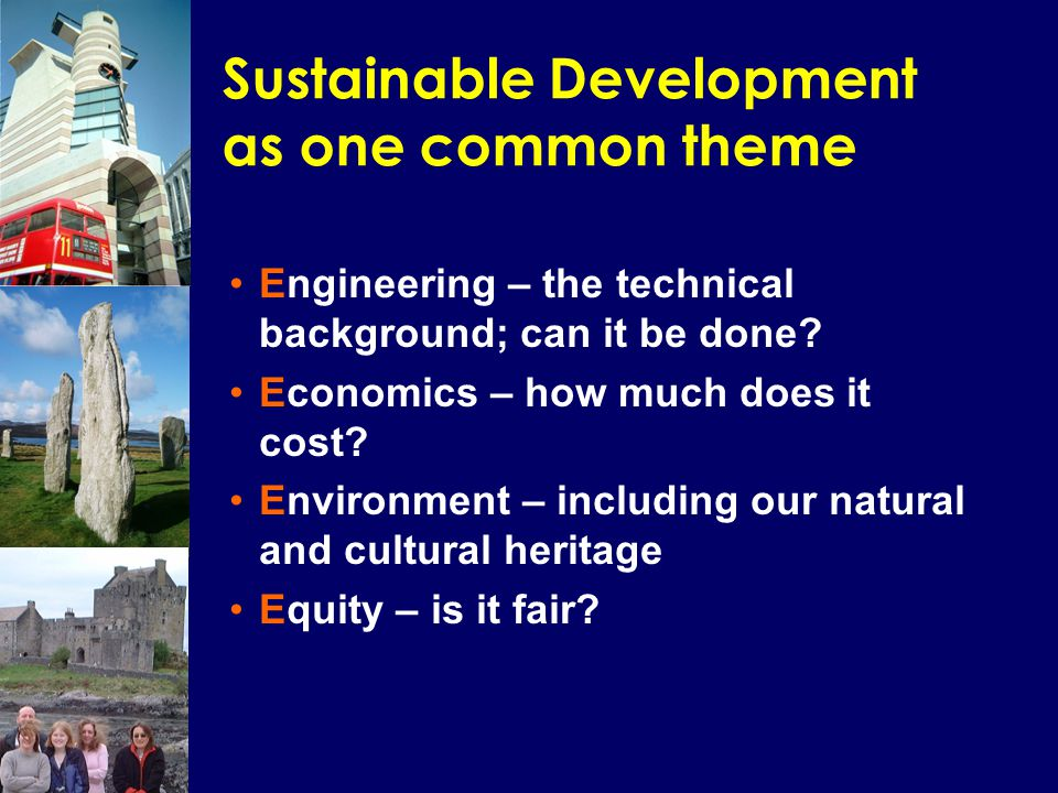Sustainable Development as one common theme Engineering – the technical background; can it be done.