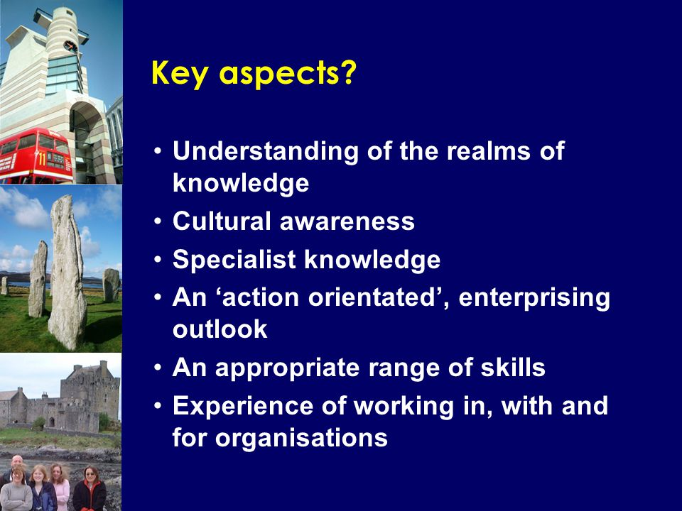 'Skills' for heritage education Teamwork Communication Interpretation Presentation in different formats and styles Public speaking Networking Following moving goal posts Managing difficult bosses