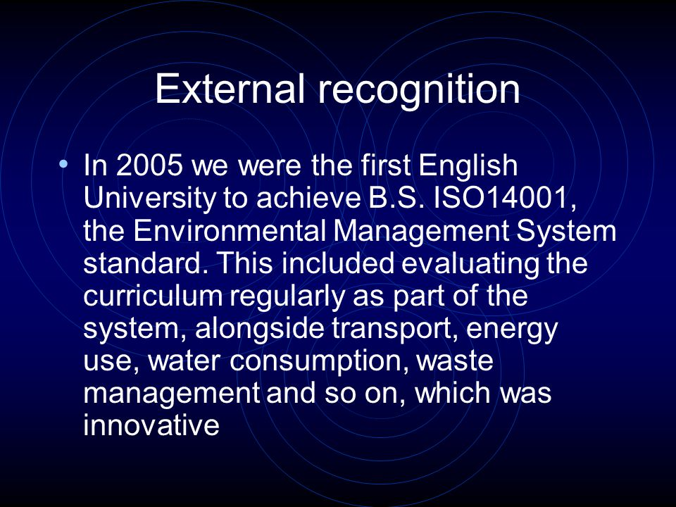 External recognition In 2005 we were the first English University to achieve B.S.