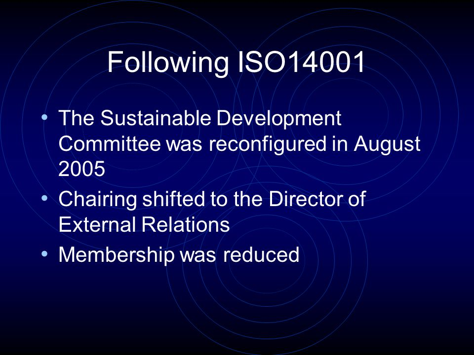 Following ISO14001 The Sustainable Development Committee was reconfigured in August 2005 Chairing shifted to the Director of External Relations Membership was reduced