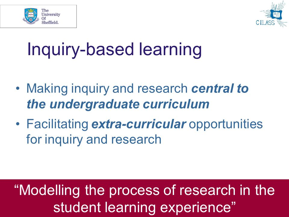 3 Inquiry-based learning Making inquiry and research central to the undergraduate curriculum Facilitating extra-curricular opportunities for inquiry and research Modelling the process of research in the student learning experience