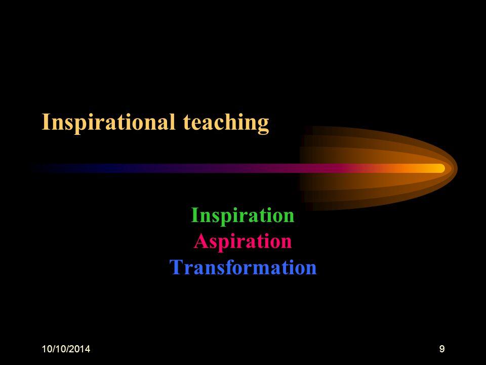 10/10/20149 Inspirational teaching Inspiration Aspiration Transformation