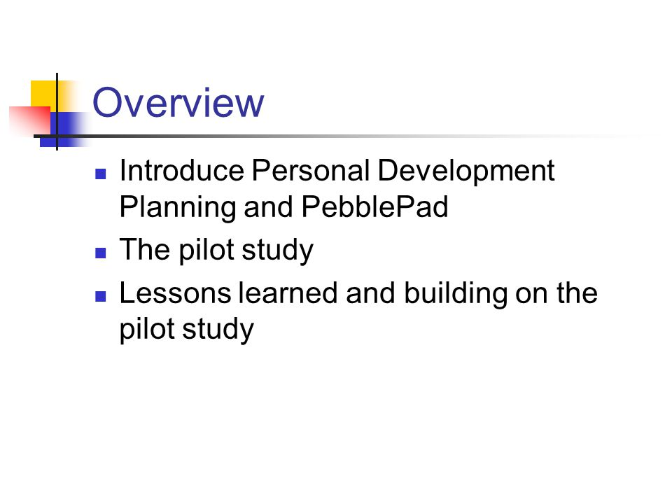 Overview Introduce Personal Development Planning and PebblePad The pilot study Lessons learned and building on the pilot study