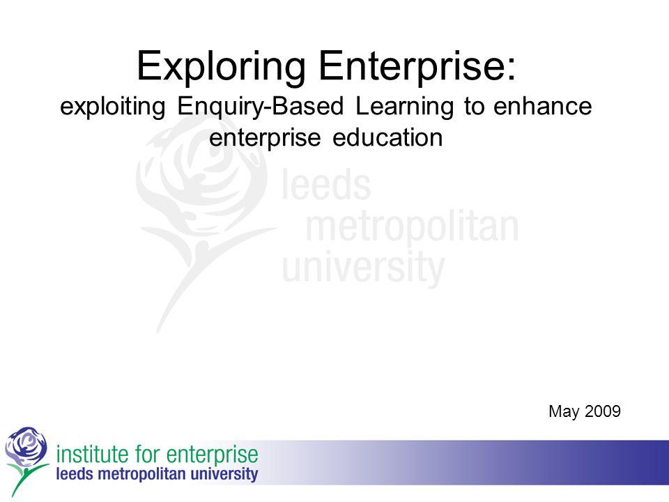 Exploring Enterprise: exploiting Enquiry-Based Learning to enhance enterprise education May 2009