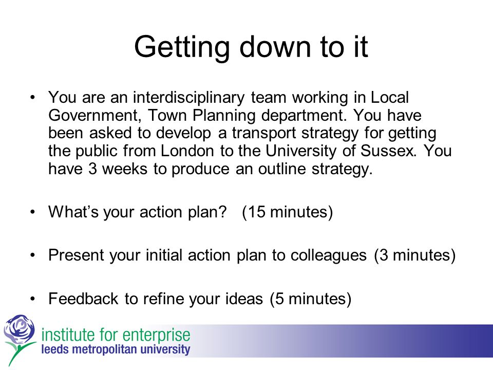 Getting down to it You are an interdisciplinary team working in Local Government, Town Planning department. You have been asked to develop a transport