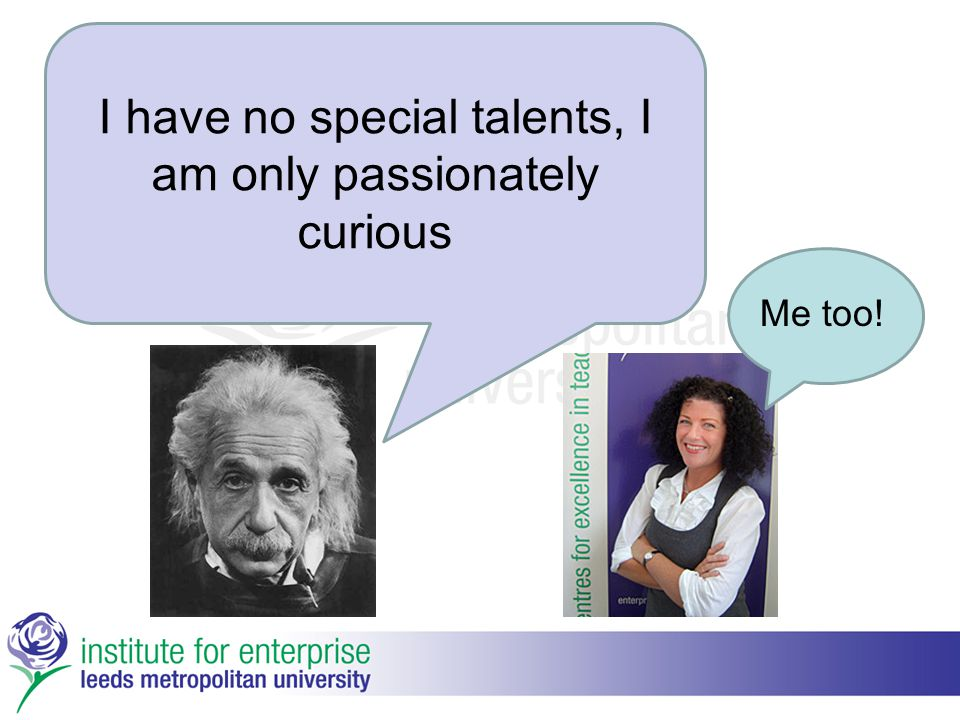 I have no special talents, I am only passionately curious Me too!