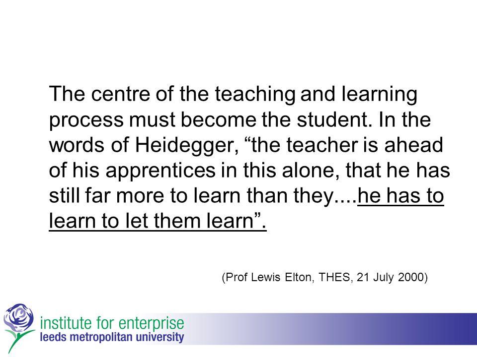 The centre of the teaching and learning process must become the student.