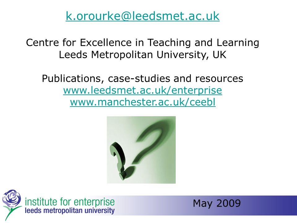 k.orourke@leedsmet.ac.uk Centre for Excellence in Teaching and Learning Leeds Metropolitan University, UK Publications, case-studies and resources www